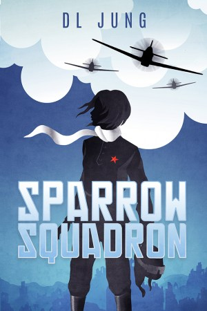 SPARROW SQUADRON COVER REVEAL, YA HISTORICAL FICTION NOVEL, BOOK, ACTION, ADVENTURE, WW2, DL JUNG, DARIUS JUNG