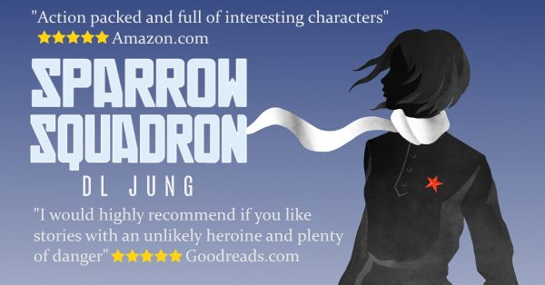 SPARROW SQUADRON, DL JUNG, DARIUS JUNG, YOUNG ADULT HISTORICAL FICTION NOVEL, WORLD WAR 2, SOVIET UNION, FEMALE FIGHTER PILOTS, ACTION ADVENTURE BOOK, AMAZON, GOODREADS