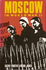 MOSCOW IN WORLD WAR II, WWII, WW2, CATHY PORTER, SOVIET UNION, HISTORY, BOOK COVER, RUSSIA, EASTERN FRONT