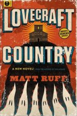 LOVECRAFT COUNTRY, MATT RUFF, HISTORICAL NOVEL, OCCULT, HORROR, BOOK COVER