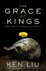 THE GRACE OF KINGS, DANDELION DYNASTY, KEN LIU, FANTASY NOVEL, BOOK COVER