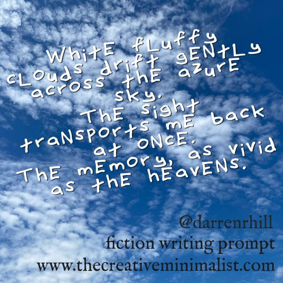 White fluffy clouds drift gently across the azure sky. The sight transports me back at once. The memory, as vivid as the heavens - Friday Fiction Writing Prompt