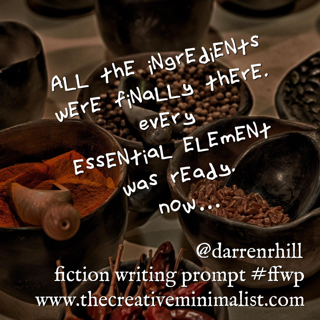 All the ingredients were finally there. Every essential element was ready. Now… Friday Fiction Writing Prompt