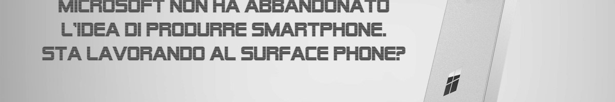 Nadella conferma che Microsoft produrrà ancora smartphone. Si riferisce al Surface Phone?