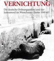 Stefan Klemp, Vernichtung – Die deutsche Ordnungspolizei und der Judenmord im Warschauer Ghetto 1940-43