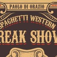 """Paolo di Orazio """"Spaghetti Western Freak Show"""""""