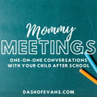 Mommy Meetings are a one-on-one way to connect with your child after a long school day. Find out what questions you can ask and tips for successful communication with your child. via @DashOFEvans