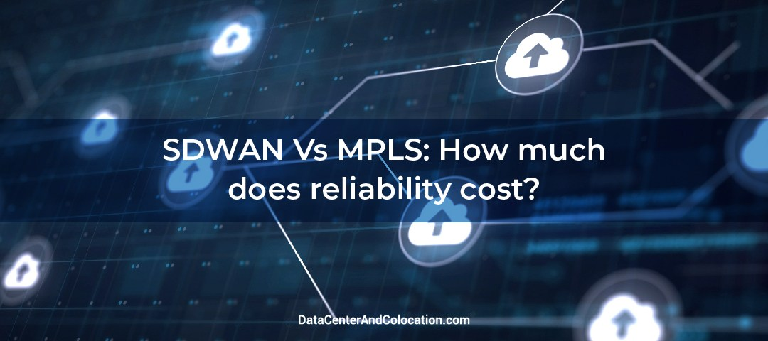 SDWAN Vs MPLS:  How much does reliability cost?