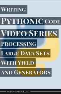 [Video Series] Taking Your Python Skills to the Next Level With Pythonic Code – Processing Large Data Sets With Yield and Generators