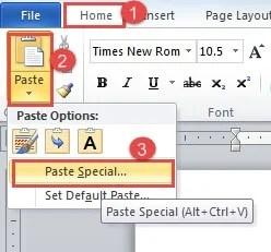 "Click ""Home"" -> Click ""Paste"" -> Click ""Paste Special"""