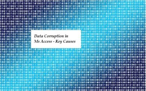 The Key Causes Behind Data Corruption In Ms Access