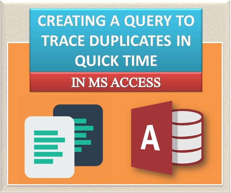 Creating A Query To Trace Duplicates In Quick Time In MS Access