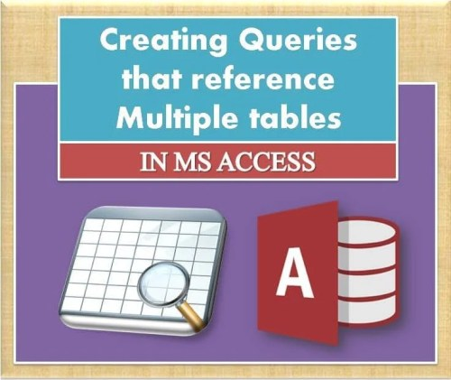 How To Create Queries Referring Multiple Tables In Ms Access Data