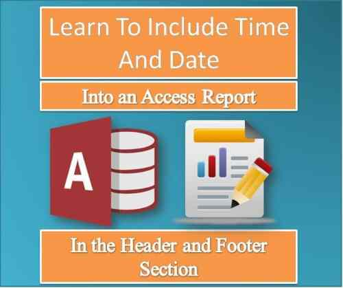 Learn To Include Time And Date Into An MS Access Report In The Header And Footer Section