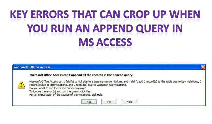 Key Errors That Can Crop Up When You Run An Append Query In MS Access