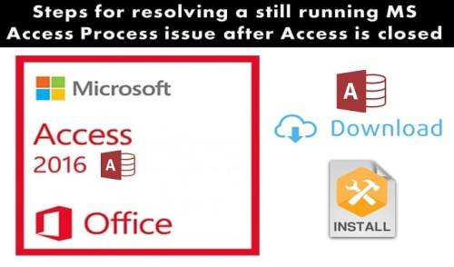 Resolving A Still Running MS Access Process Issue After Access Is Closed