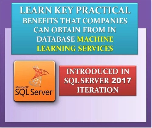 Key Practical Benefits In Database Machine Learning Services Introduced In SQL Server 2017