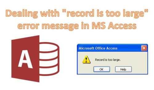 Dealing With Record Is Too Large Error Message In MS Access