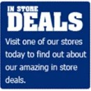 In store Deals - Visit our stores at Cardiff and Bridgend