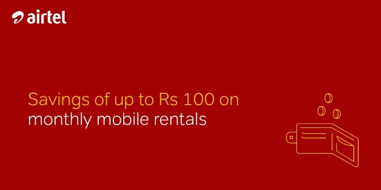 Airtel Postpaid subscribers to get up to Rs 100 Rental Discount