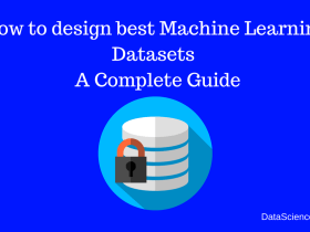 How to design best Machine Learning Datasets - A Complete Guide