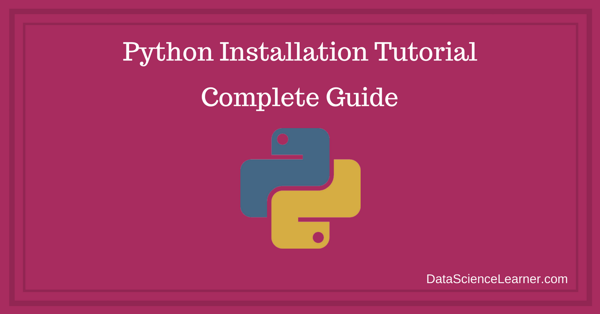 Python Installation Tutorial: A Step by Step Complete Guide