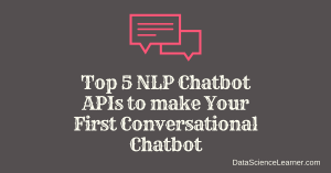 Top 5 NLP Chatbot APIs to make Your First Conversational Chatbot