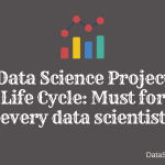 Data Science Project Life Cycle _ Must for every data scientist
