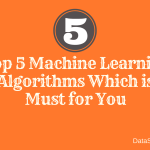 Top 5 Machine Learning Algorithms Which is Must for You