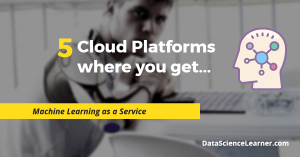 Top 5 Cloud Platform where you get Machine Learning as a Service