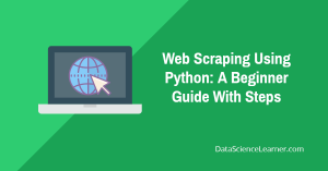 Web Scraping Using Python : A Beginner Guide With Steps