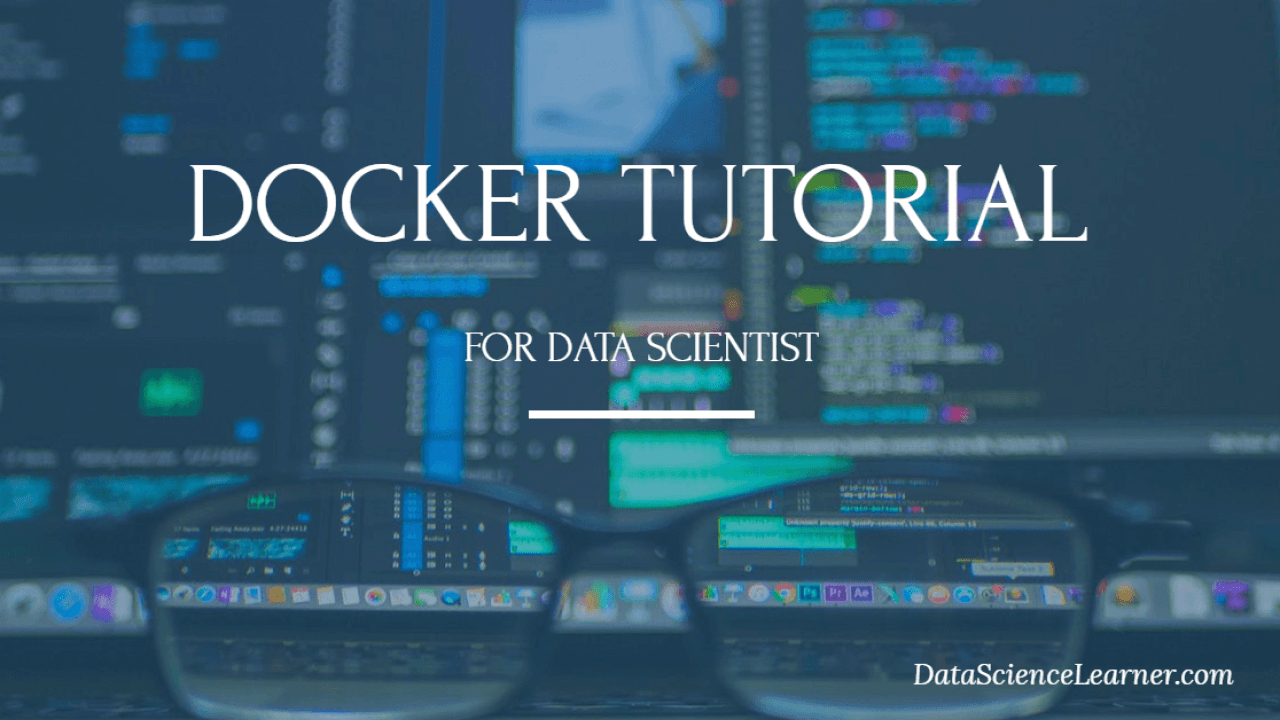 Docker Tutorial for Windows: A Must to Know For Data Scientist
