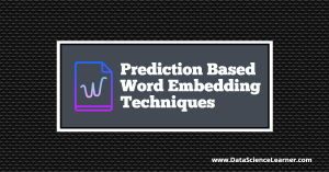 Prediction Based Word Embedding Techniques
