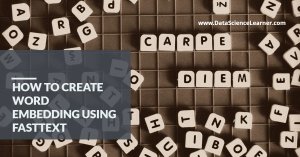 How to create word embedding using FastText