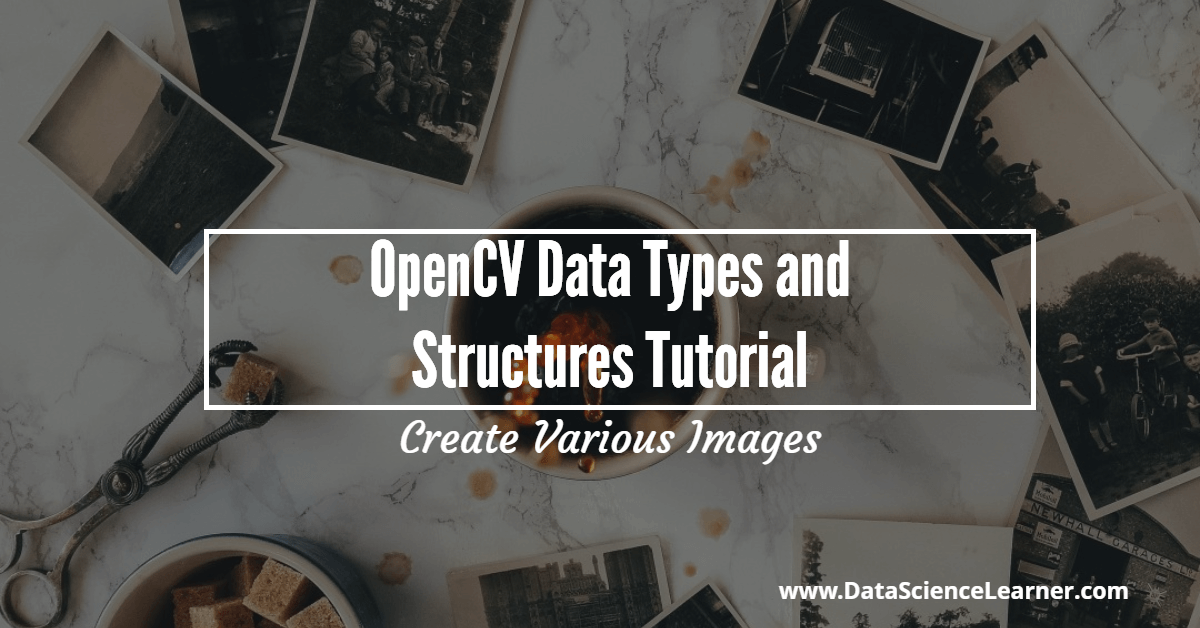 Opencv Data Types and Structures Tutorial