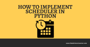 How to implement Scheduler in Python