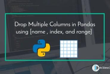 Drop Multiple Columns in Pandas using [name , index, and range]