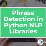 Phrase Detection in Python NLP Libraries
