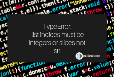 TypeError list indices must be integers or slices not str