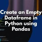 Create an Empty Dataframe in Python using Pandas