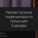 Pandas Factorize Implementation in Python with Examples