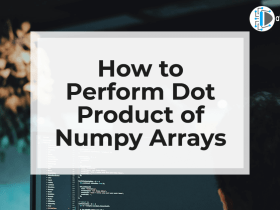How to Perform Dot Product of Numpy Arrays