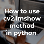 How to use cv2 imshow method in python