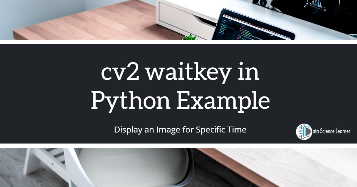 cv2 waitkey in Python Example