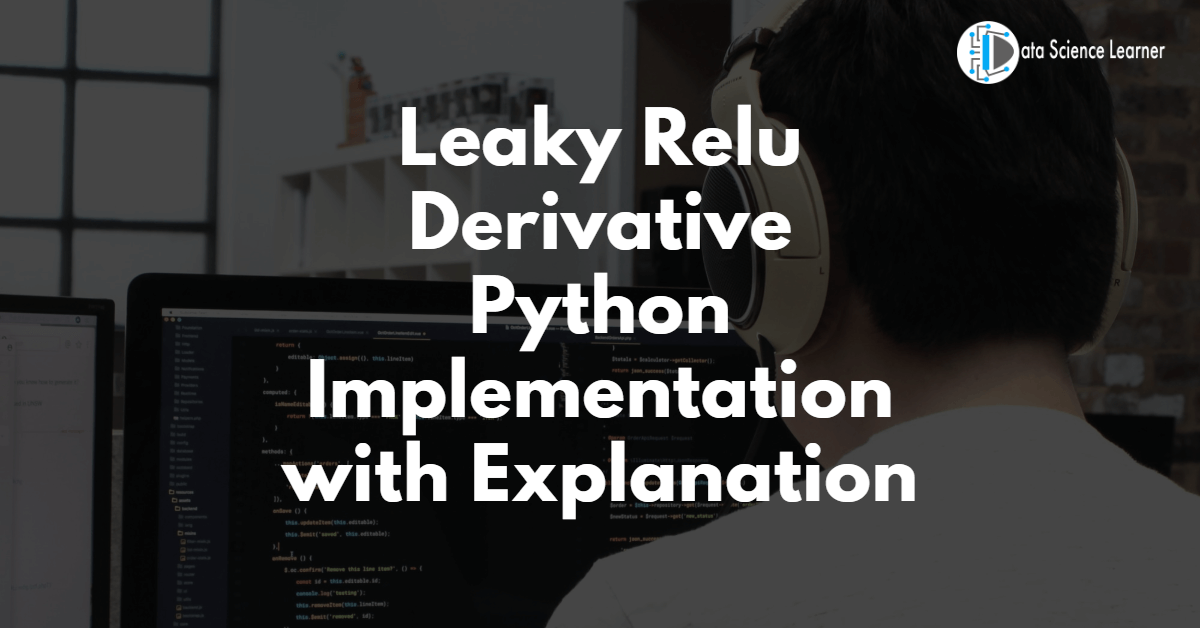 Leaky Relu Derivative Python Implementation with Explanation