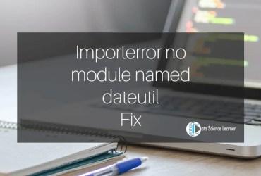 Importerror no module named dateutil Fix