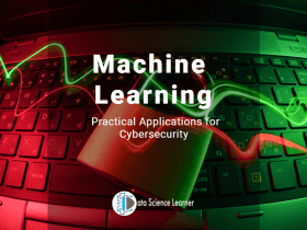 Machine Learning Practical Applications for Cybersecurity