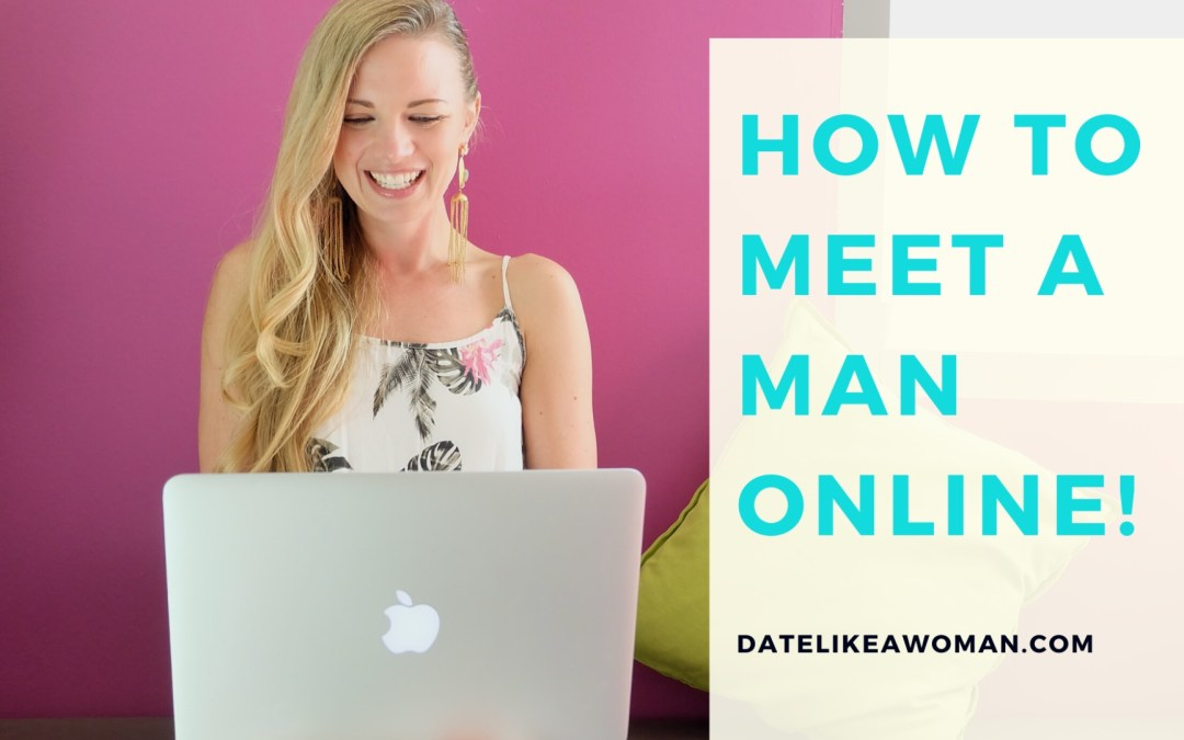 Single & Quarantined? How to Meet a Man Online.