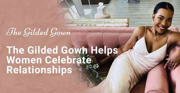 The Gilded Gown Helps Women Celebrate Relationships