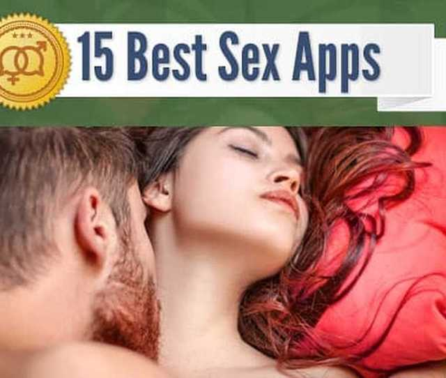 15 Best Sex Apps Hookups One Night Stands Casual Sex